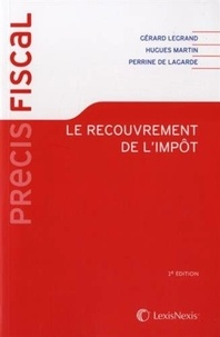 Gérard Legrand et Hugues Martin - Le recouvrement de l'impôt - (Organisation et contentieux).