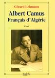 Gérard Lehmann - Albert Camus Français d'Algérie.