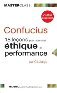 Gérard Lelarge - Confucius - 18 leçons pour réconcilier éthique et performance.