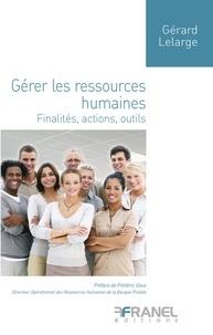 Gérard Lelarge - Gérer les ressources humaines - Finalités, actions, outils.