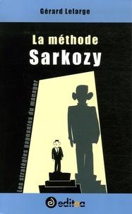 Gérard Lelarge - La méthode Sarkozy - Les stratégies gagnantes du manager.