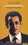 Gérard Lelarge - La méthode Sarkozy - Les leçons d'un échec.