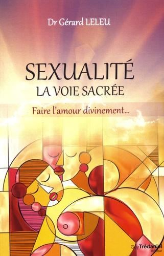 Sexualité : la voie sacrée. Faire l'amour divinement...
