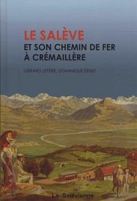 Gérard Lepère et Dominique Ernst - Le Salève et son chemin de fer à crémaillère.