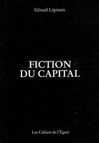 Gérard Lépinois - Fiction du capital.
