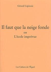 Gérard Lépinois - Il faut que la neige fonde ou L'école imprévue.