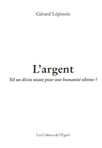 Gérard Lépinois - L'argent - Tel un divin néant pour une humanité ultime ?.