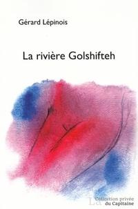 Gérard Lépinois - La rivière Golshifteh.