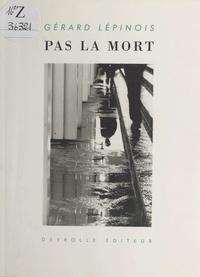 Gérard Lépinois - Pas la mort.