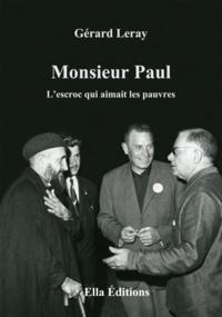 Gérard Leray - Monsieur Paul, l'escroc qui aimait les pauvres.