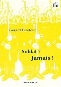 Gérard Leretour - Soldat ? jamais !.