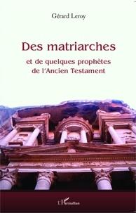 Gérard Leroy - Des matriarches et de quelques prophètes de l'Ancien Testament.