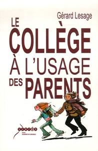 Gérard Lesage - Le collège à l'usage des parents.