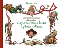 Gérard Leser - Le monde merveilleux et inquiétant des gnomes, nains, lutins et géants en Alsace.