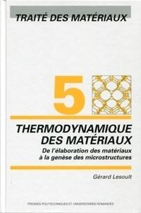 Traîté des matériaux - Tome 5, Thermodynamique des matériaux : De lélaboration des matériaux à la genèse des microstructures.pdf