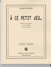 Gérard Levoyer - A ce petit jeu. - ...