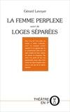 Gérard Levoyer - La femme perplexe - Suivi de Loges séparées.