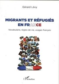 Migrants et réfugiés en France - Vocabulaire, règles de vie, usages français.pdf