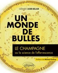 Gérard Liger-Belair - Un monde de bulles - Le champagne ou la science de l'effervescence.
