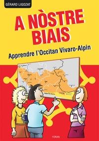 Gérard Ligozat - A Nòstre Biais - Apprendre l'Occitan vivaro-alpin parlé dans les Alpes du Sud, la Drôme et l'Ardèche.