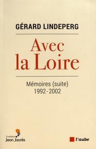 Gérard Lindeperg - Avec la Loire - Mémoires (suite) 1992-2002.