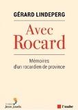 Gérard Lindeperg - Avec Rocard - Mémoires d'un rocardien de province.