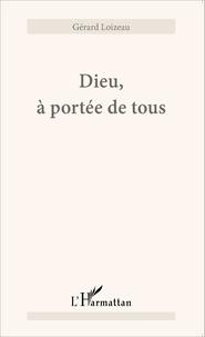 Gérard Loizeau - Dieu, à portée de tous.