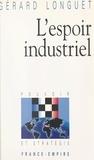 Gérard Longuet - L'espoir industriel.