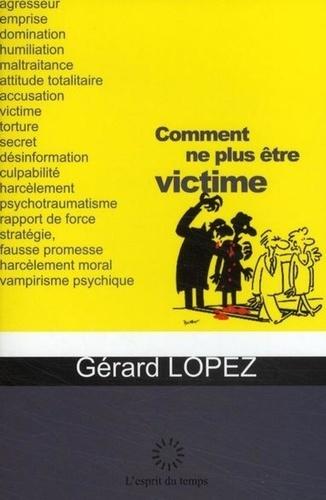 Gérard Lopez - Comment ne plus être victime.