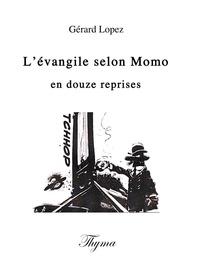 Gérard Lopez - L'evangile selon momo en douze reprises.