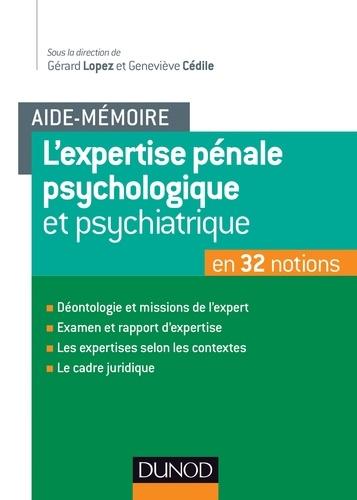 Gérard Lopez et Geneviève Cédile - L'expertise pénale psychologique et psychiatrique - En 32 notions.