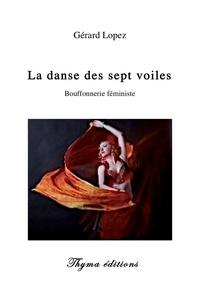 Gérard Lopez - La danse des sept voiles - Bouffonnerie féministe.