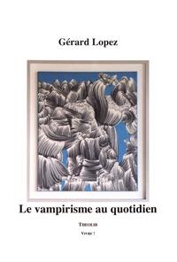 Gérard Lopez - Le vampirisme au quotidien.