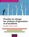Gérard Lopez - Prendre en charge les victimes d'agressions et d'accidents - Accueillir, orienter, traiter.