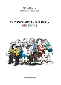 Gérard Lopez - Raconte-moi la religion des potes.