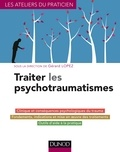 Gérard Lopez - Traiter les psychotraumatismes.
