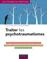 Gérard Lopez et Aurore Sabouraud-Séguin - Traiter les psychotraumatismes.