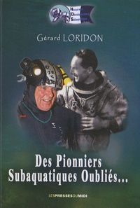 Gérard Loridon - Des pionniers subaquatiques oubliés.
