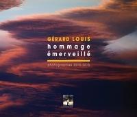 Gérard Louis - Hommage émerveillé - Photographies 2010-2015.