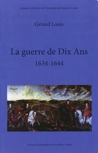 Gérard Louis - La guerre de dix ans, 1634-1644.
