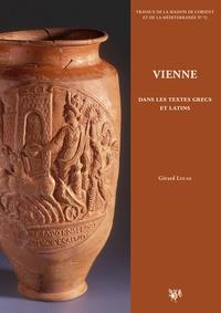 Gérard Lucas - Vienne dans les textes grecs et latins - Chroniques littéraires sur l'histoire de la cité, des Allobroges à la fin du Ve siècle de notre ère.