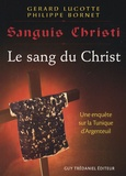 Gérard Lucotte et Philippe Bornet - Sanguis Christi - Le sang du Christ.
