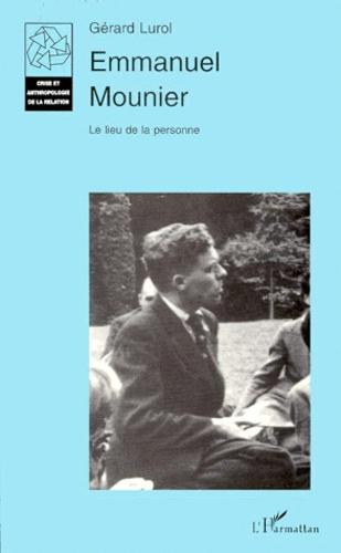 Gérard Lurol - Emmanuel Mounier. - Tome 2, Le lieu de la personne.