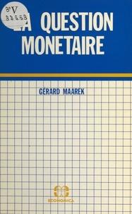 Gérard Maarek - La question monétaire.