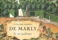 Gérard Mabille et Louis Benech - Vues des jardins de Marly - Le roi jardinier.