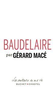Gérard Macé - Baudelaire - Pages choisies.