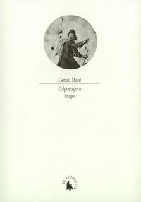 Gérard Macé - Colportage - Tome 3, Images.