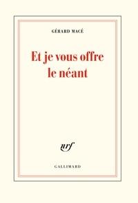 Gérard Macé - Et je vous offre le néant.