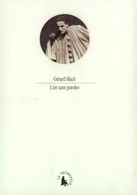 Gérard Macé - L'art sans paroles.
