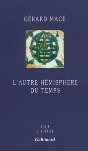 Gérard Macé - L'autre hémisphère du temps.